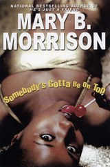 Somebody's Gotta Be On Top | Mary B. Morrison |