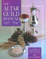 The Altar Guild Manual | Lee A. Maxwell |