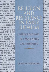 Religion and Resistance in Early Judaism | John G. Nordling |