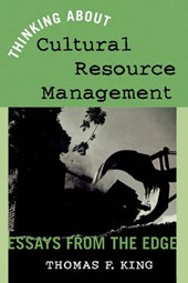 Thinking about Cultural Resource Management | Thomas F. King |