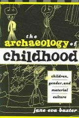 The Archaeology Of Childhood | Jane Eva Baxter |
