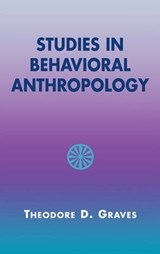 Studies in Behavioral Anthropology | Theodore D. Graves |