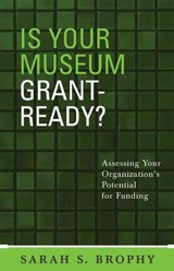 Is Your Museum Grant-Ready? | Sarah S. Brophy |