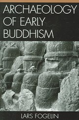 Archaeology of Early Buddhism | Lars Fogelin |