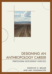 Designing an Anthropology Career | Briller, Sherylyn H. ; Goldmacher, Amy |