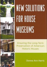 New Solutions for House Museums | Donna Ann Harris |