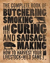 The Complete Book of Butchering, Smoking, Curing, and Sausage Making | Philip Hasheider |