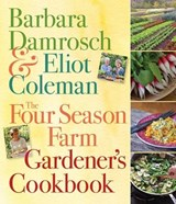 The Four Season Farm Gardener's Cookbook | Damrosch, Barbara ; Coleman, Eliot |