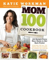 The Mom 100 Cookbook | Katie Workman |