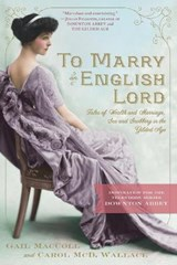 To Marry an English Lord | Maccoll, Gail ; Wallace, Carol McD. |