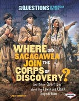 Where Did Sacagawea Join the Corps of Discovery? | Linda Gondosch |