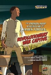 The Prison-Ship Adventure of James Forten, Revolutionary War Captive | Marty Rhodes Figley |