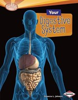Your Digestive System | Rebecca L. Johnson |