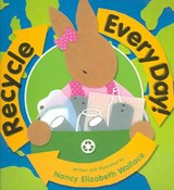 Recycle Every Day! | Nancy Elizabeth Wallace |