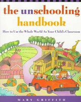 The Unschooling Handbook | Mary Griffith |