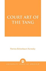 Court Art of the Tang | Patricia Eichenbaum Karetzky |