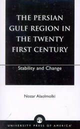 The Persian Gulf Region in the Twenty First Century | Nozar Alaolmolki |