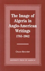 The Image of Algeria in Anglo-American Writings, 1785-1962 | Osman Bencherif |