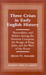 Three Crises in Early English History | Michael Van Cleave Alexander |