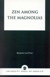Zen Among the Magnolias | Benjamin Lee Wren |