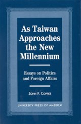 As Taiwan Approaches the New Millennium | John F. Copper |