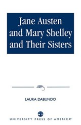 Jane Austen and Mary Shelley and Their Sisters | Laura Dabundo |