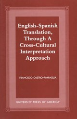 English-Spanish Translation, Through a Cross-Cultural Interpretation Approach | Francisco Castro-Paniagua |