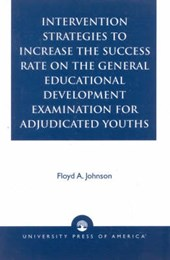Intervention Strategies to Increase the Success Rate on the General Educational Development Examination for Adjudicated Youths