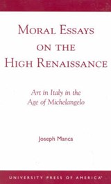 Moral Essays on the High Renaissance | Joseph Manca |
