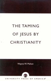 The Taming of Jesus by Christianity