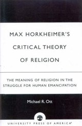 Max Horkheimer's Critical Theory of Religion | Michael R. Ott |