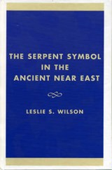 The Serpent Symbol in the Ancient Near East | Leslie S. Wilson |