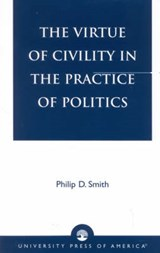 The Virtue of Civility in the Practice of Politics | Philip D. Smith |