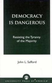 Democracy Is Dangerous