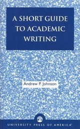 A Short Guide to Academic Writing | Andrew P. Johnson |