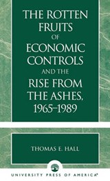 The Rotten Fruits of Economic Controls and the Rise from the Ashes, 1965-1989 | Thomas E. Hall |