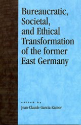 Bureaucratic, Societal, and Ethical Transformation of the Former East Germany |  |