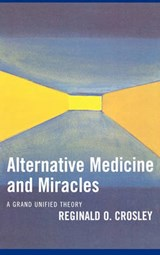 Alternative Medicine and Miracles | Reginald O. Crosley |