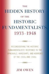 The Hidden History of the Historic Fundamentalists, 1933-1948 | Jim Owen |