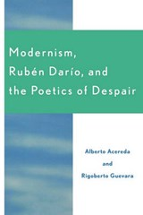 Modernism, Ruben Dar'o, and the Poetics of Despair | Alberto Acereda |