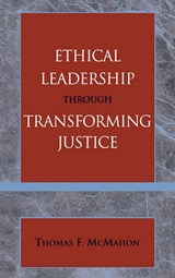 Ethical Leadership Through Transforming Justice | Thomas McMahon |
