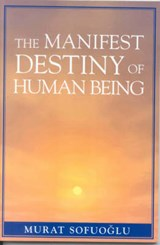The Manifest Destiny of Human Being | Murat Sofuoglu |