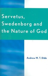 Servetus, Swedenborg and the Nature of God | Andrew M. T. Dibb |