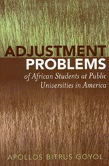 Adjustment Problems of African Students at Public Universities in America | Goyol, Apollos Bitrus ; Dodson, Shiela K. |