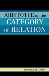 Aristotle on the Category of Relation | Pamela M. Hood |