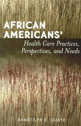 African Americans' Health Care Practices, Perspectives, And Needs | Randolph K. Quaye |