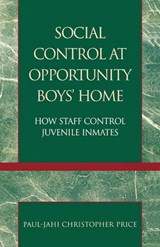Social Control at Opportunity Boys' Home | Paul-Jahi Christopher Price |