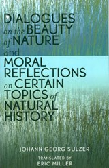 Dialogues on the Beauty of Nature and Moral Reflections on Certain Topics of Natural History | Johann Georg Sulzer |