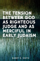 The Tension Between God as Righteous Judge and as Merciful in Early Judaism | Barry Smith |