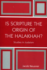Is Scripture the Origin of the Halakhah? | Jacob Neusner |